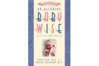 On Becoming Babywise - Giving Your Infant the Gift of Nighttime Sleep
