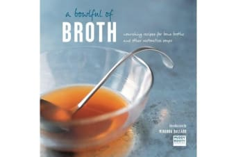 A Bowlful of Broth - Nourishing Recipes for Bone Broths and Other Restorative Soups