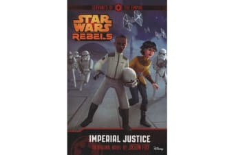 Star Wars Rebels - Servants of the Empire: Imperial Justice: Novel 3