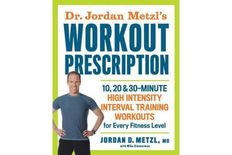Dr. Jordan Metzl's Workout Prescription - 10, 20 & 30-minute high-intensity interval training workouts for every fitness level
