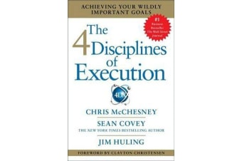 The 4 Disciplines of Execution - Achieving Your Wildly Important Goals