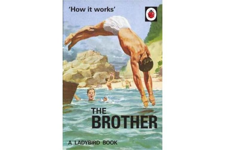 How it Works - The Brother (Ladybird for Grown-Ups)
