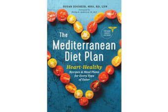 The Mediterranean Diet Plan - Heart-Healthy Recipes & Meal Plans for Every Type of Eater