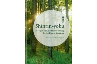 Shinrin-yoku - The Japanese Way of Forest Bathing for Health and Relaxation