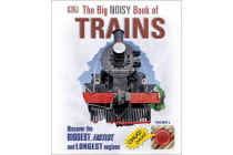 The Big Noisy Book of Trains - Discover the Biggest, Fastest, and Longest Engines