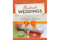 One-Of-A-Kind Handmade Weddings - Easy-To-Make Projects for Stylish, Unforgettable Details