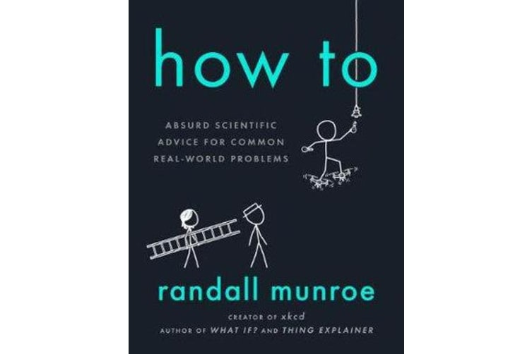 How to - Absurd Scientific Advice for Common Real-World Problems