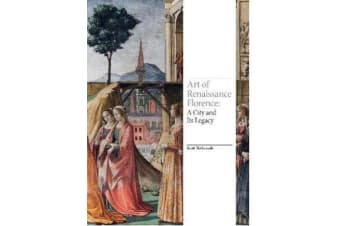 Art of Renaissance Florence - A City and Its Legacy