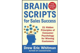 BrainScripts for Sales Success - 21 Hidden Principles of Consumer Psychology for Winning New Customers