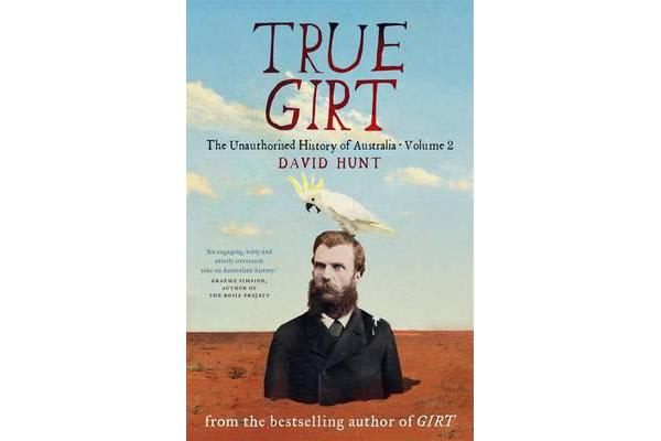 True Girt - The Unauthorised History of Australia