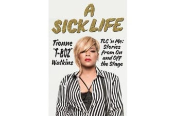 A Sick Life - TLC 'n Me: Stories from On and Off the Stage