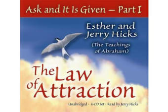 Ask And It Is Given (Part I) - The Laws Of Attraction