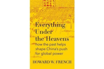 Everything Under The Heavens - how the past helps shape China's push forglobal power