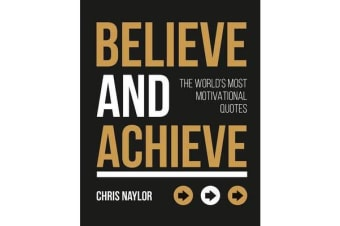 Believe and Achieve - The World's Most Motivational Quotes
