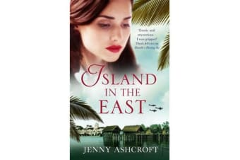 Island in the East - Two great loves. One shattering betrayal. A war that changes everything.