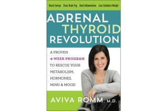 The Adrenal Thyroid Revolution - A Proven 4-Week Program to Rescue Your Metabolism, Hormones, Mind & Mood