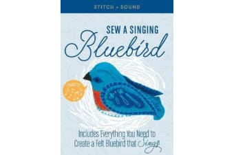 Stitch + Sound: Sew a Singing Bluebird - Includes Everything You Need to Create a Felt Bluebird that Sings!