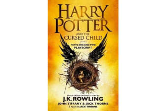 Harry Potter and the Cursed Child - Parts One and Two - The Official Playscript of the Original West End Production