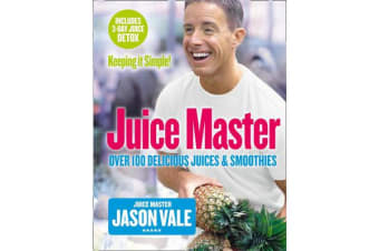 Juice Master Keeping It Simple - Over 100 Delicious Juices and Smoothies