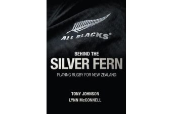 Behind the Silver Fern - Playing Rugby for New Zealand