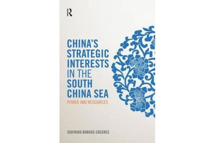 China's Strategic Interests in the South China Sea - Power and Resources