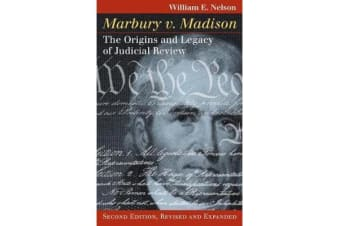 Marbury v. Madison - The Origins and Legacy of Judicial Review