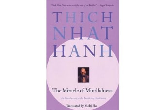 The Miracle of Mindfulness - An Introduction to the Practice of Meditaion