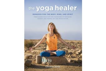 The Yoga Healer - Remedies for the Body, Mind, and Spirit, from Easing Back Pain and Headaches to Managing Anxiety and Finding Joy and Peace within