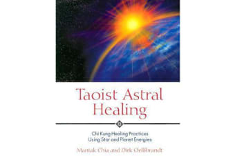 Taoist Astral Healing - Chi Kung Healing Practices Using Star and Planet Energy