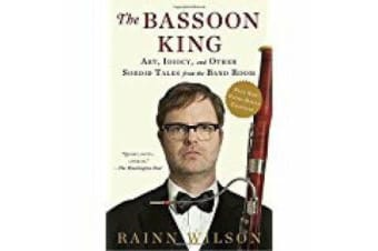 The Bassoon King - Art, Idiocy, and Other Sordid Tales from the Band Room