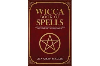 Wicca Book of Spells - A Book of Shadows for Wiccans, Witches, and Other Practitioners of Magic