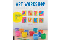 Art Workshop for Children - How to Foster Original Thinking with more than 25 Process Art Experiences