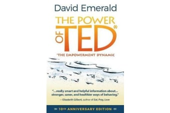 The Power of TED* (*The Empowerment Dynamic) - 10th Anniversary Edition