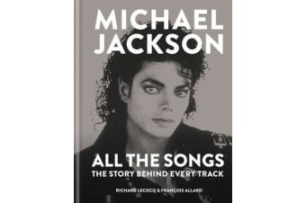 Michael Jackson: All the Songs - The Story Behind Every Track