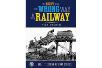 The Right Way, The Wrong Way and the Railway - Great Victorian Rail Stories