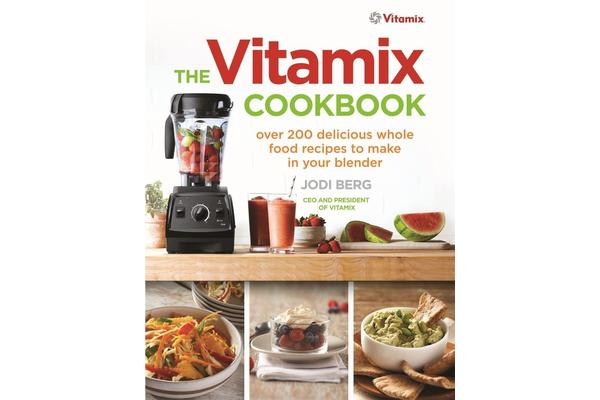 The Vitamix Cookbook - Over 200 delicious whole food recipes to make in your blender