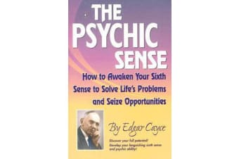 Psychic Sense - How to Awaken Your Sixth Sense to Solve Lifes Problems and Sieze Opportunities