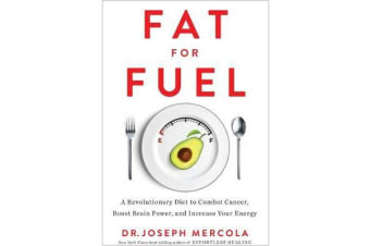 Fat for Fuel - A Revolutionary Diet to Combat Cancer, Boost Brain Power, and Increase Your Energy