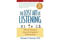 The Lost Art of Listening, Second Edition - How Learning to Listen Can Improve Relationships