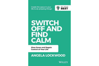 Switch Off and Find Calm - Slow Down and Regain Control of Your Life