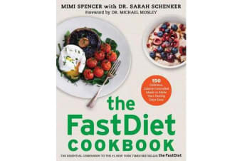 The FastDiet Cookbook - 150 Delicious, Calorie-Controlled Meals to Make Your Fasting Days Easy