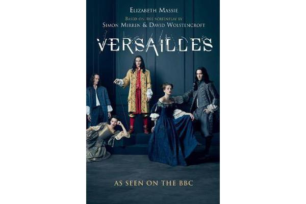 Versailles - The shockingly sexy novel of the hit TV show
