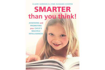 Smarter Than You Think! - Assessing and Promoting Your Child's Multiple Intelligences