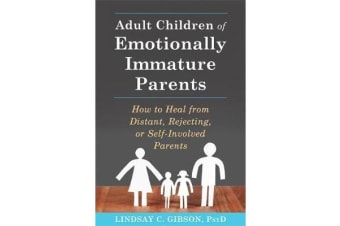 Adult Children of Emotionally Immature Parents - How to Heal from Distant, Rejecting, or Self-Involved Parents