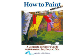 How to Paint - A Complete Beginners Guide to Watercolor, Acrylics, and Oils