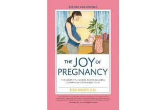 Joy of Pregnancy 2nd Edition - The Complete, Candid, and Reassuring Companion for Parents-to-Be