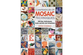 Compendium of Mosaic Techniques - 300 Tips, Techniques, Trade Secrets and Templates