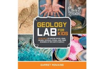 Geology Lab for Kids - 52 Projects to Explore Rocks, Gems, Geodes, Crystals, Fossils, and Other Wonders of the Earth's Surface