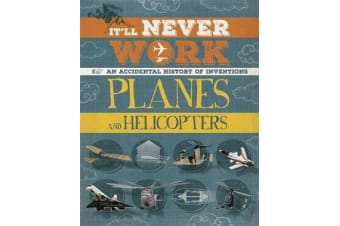 It'll Never Work: Planes and Helicopters - An Accidental History of Inventions