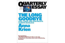 The Long Goodbye - Coal, Coral and Australia's Climate Deadlock:Quarterly Essay 66